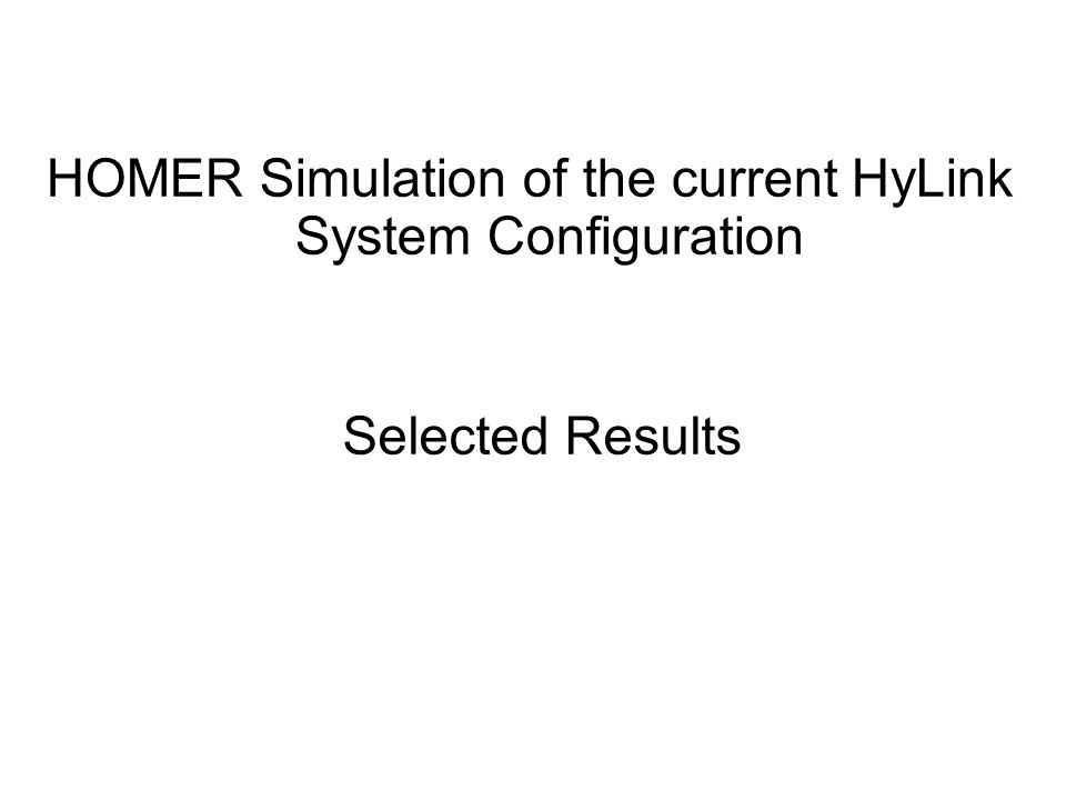 HOMER Simulation of the current HyLink System Configuration Selected Results