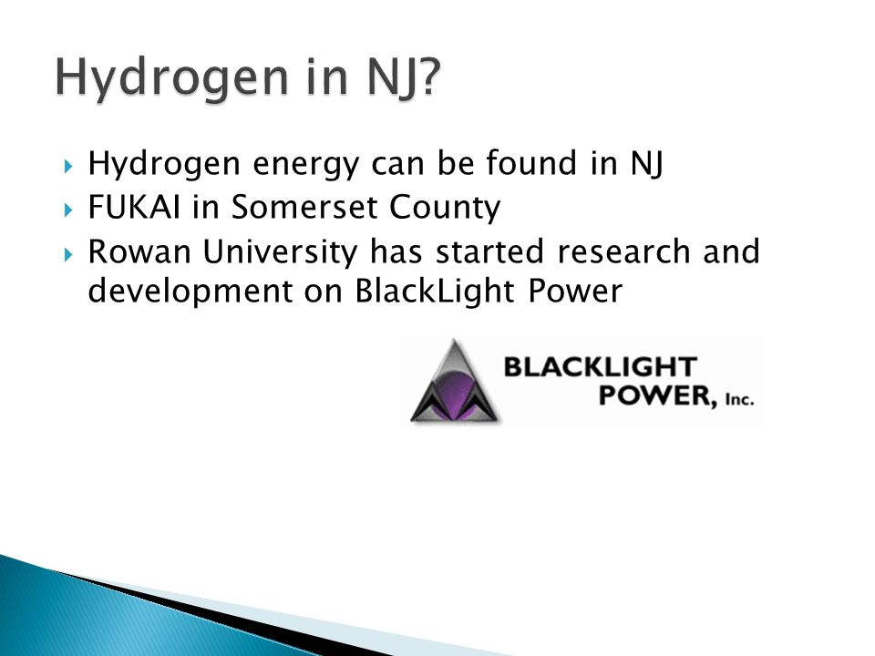  Hydrogen energy can be found in NJ  FUKAI in Somerset County  Rowan University has started research and development on BlackLight Power
