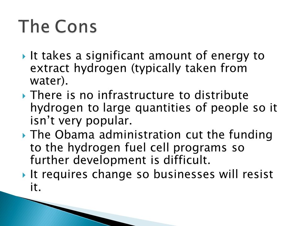  It takes a significant amount of energy to extract hydrogen (typically taken from water).  There is no infrastructure to distribute hydrogen to lar