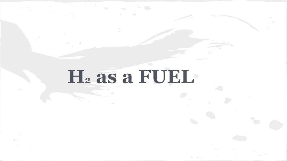 H 2 as a FUEL