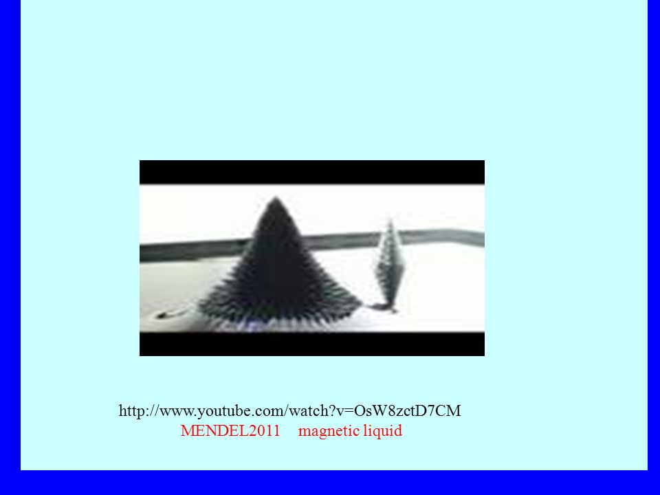 http://www.youtube.com/watch v=OsW8zctD7CM MENDEL2011 magnetic liquid