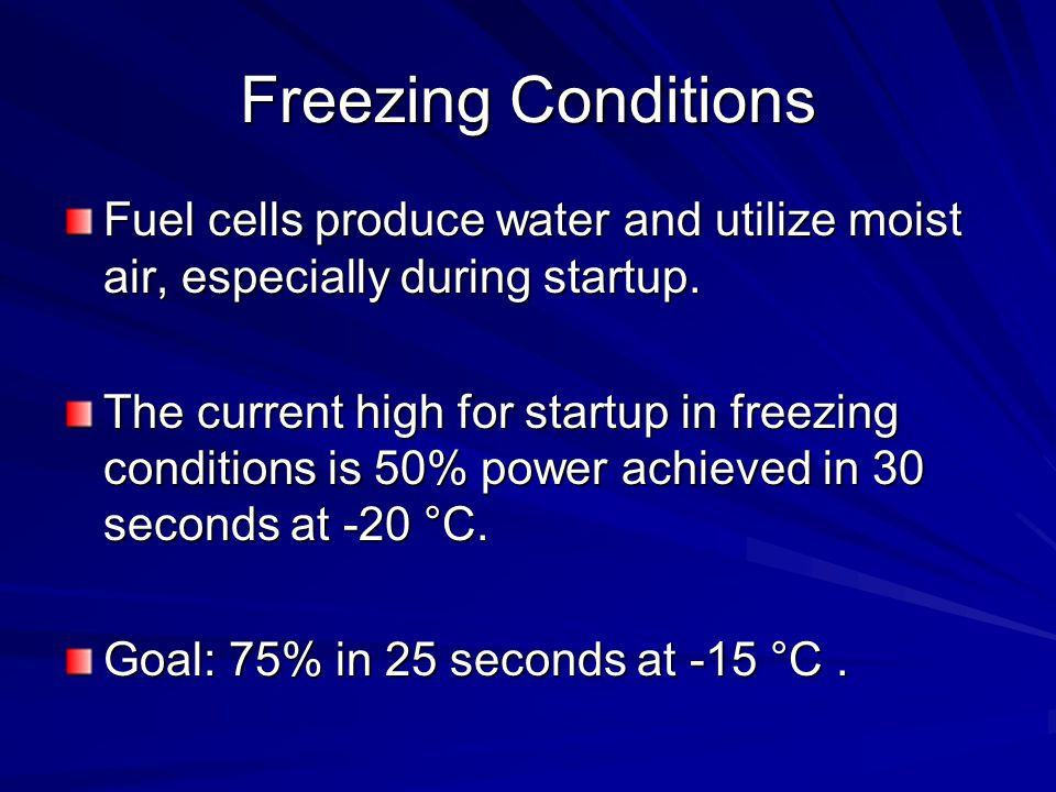Freezing Conditions Fuel cells produce water and utilize moist air, especially during startup.