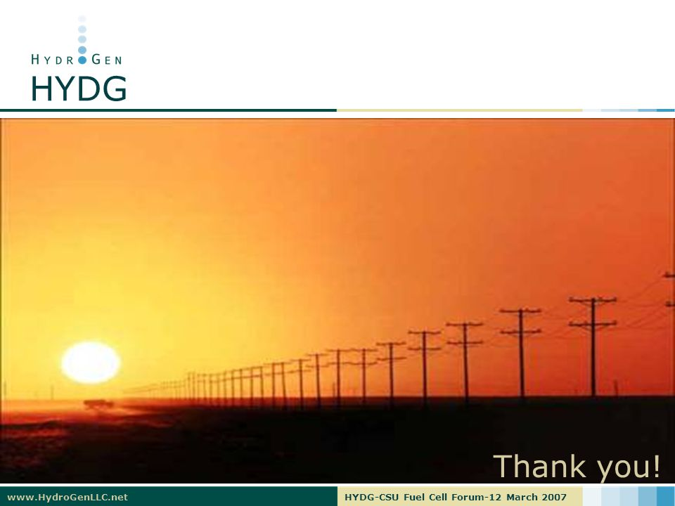www.HydroGenLLC.netHYDG-CSU Fuel Cell Forum-12 March 2007 HYDG Thank you!