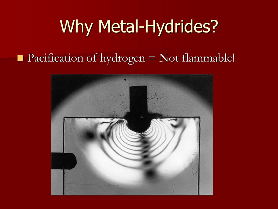 As the name implies, a metal hydrogen system results from the absorption of hydrogen by a metal. Once absorbed, the hydrogen is not flammable!!