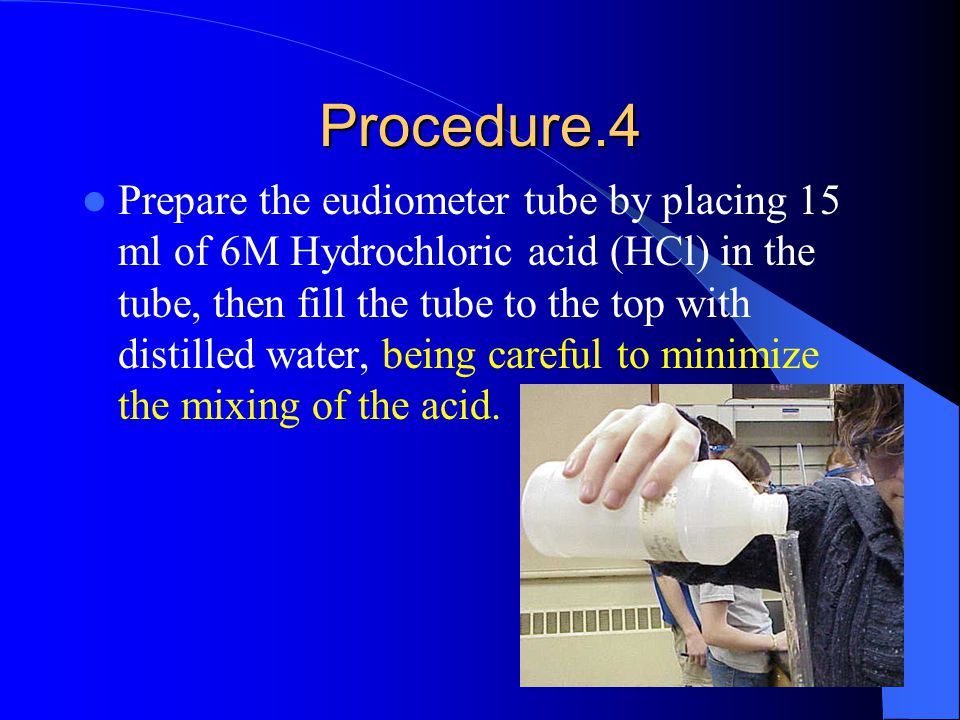 Procedure.4 Prepare the eudiometer tube by placing 15 ml of 6M Hydrochloric acid (HCl) in the tube, then fill the tube to the top with distilled water