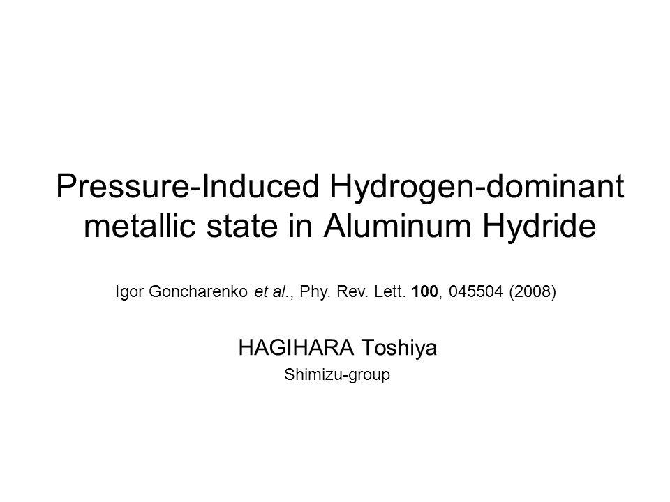 Pressure-Induced Hydrogen-dominant metallic state in Aluminum Hydride HAGIHARA Toshiya Shimizu-group Igor Goncharenko et al., Phy.
