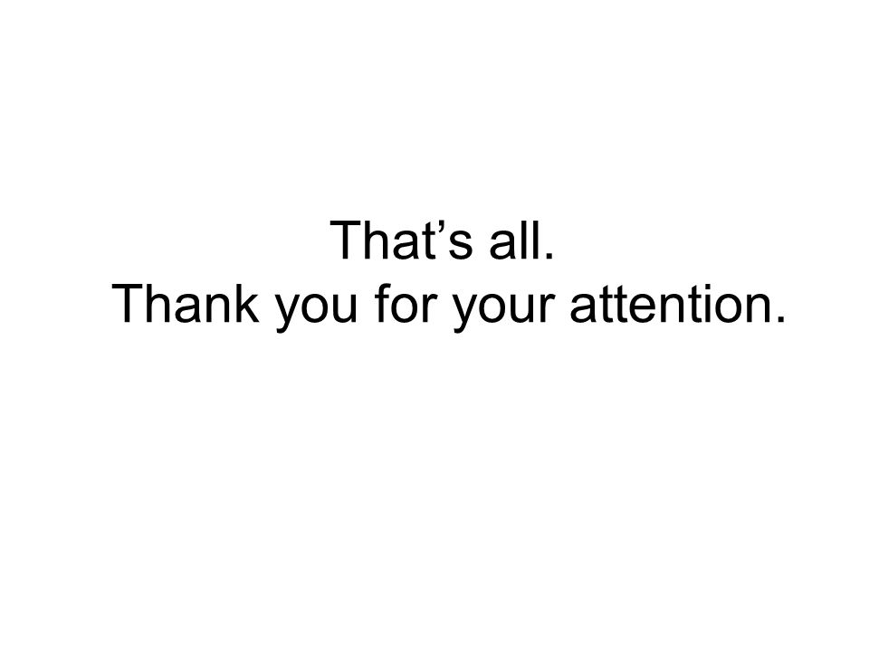 That's all. Thank you for your attention.