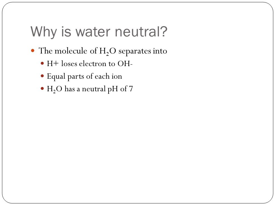 Why is water neutral.