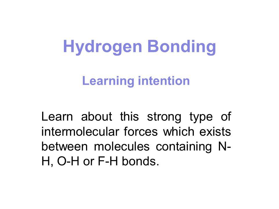 Intermolecular - Hydrogen Bonding The HF molecules can attract each other H δ+ - F δ- This is called hydrogen bonding.