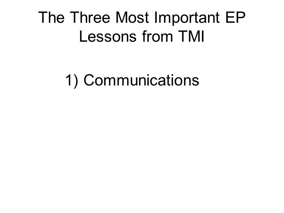 The Three Most Important EP Lessons from TMI 1)Communications
