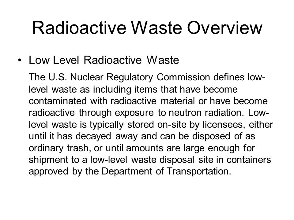 Radioactive Waste Overview Low Level Radioactive Waste The U.S.