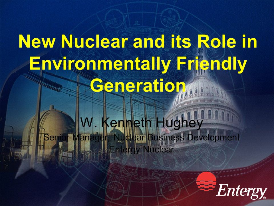 New Nuclear and its Role in Environmentally Friendly Generation W.