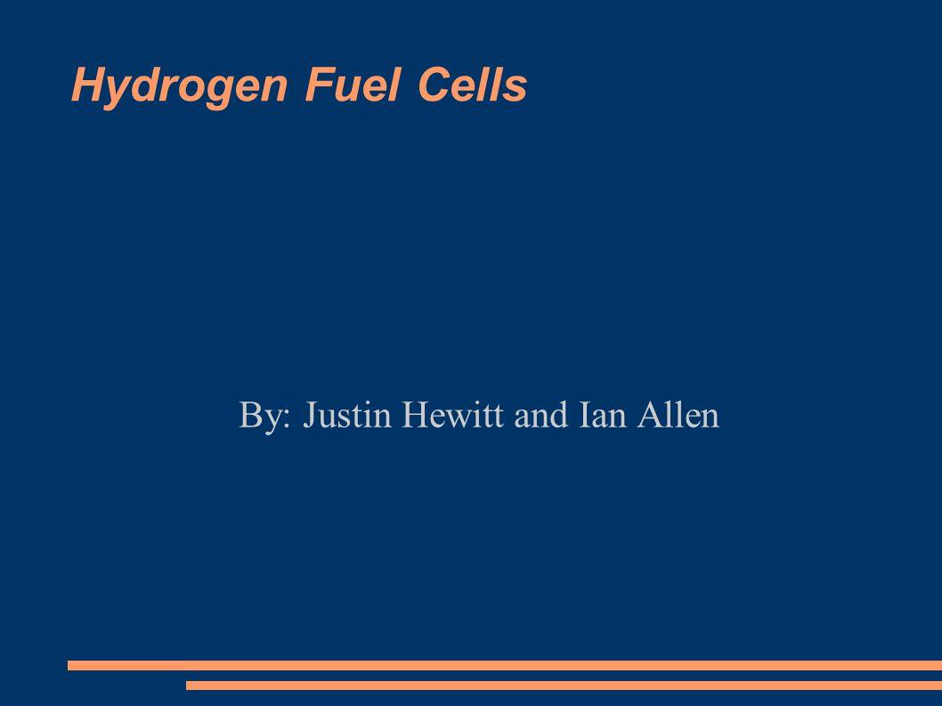 Hydrogen Fuel Cells By: Justin Hewitt and Ian Allen