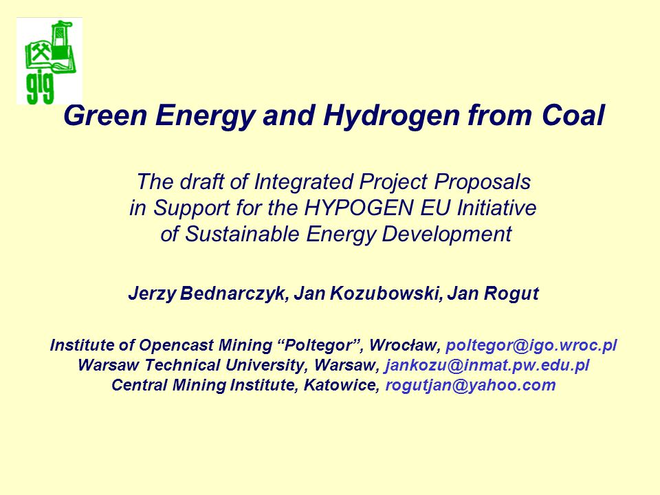 2 Main Targets and Points of Interests of Hydrogen Related Research in Poland: Fossil fuel based power plants as future energy and hydrogen producers the sustainable way - the Green Energy from Coal concept Trans-border Czech - Slovak- Polish HyCom in Cieszyn/Tesin as an important tool for regional development - non fossil Establishment of the International R&D Centre of Separation Technologies for Hydrogen Economy Needs - EU Marie Curie Transfer of Knowledge (TOK) Fund - Coke oven gas as separation model fluid - low cost nanostructured metals for hydrogen separation, cleaning up, and storage Hydrogen as friendly (!), safe (!) and profitable (!) material and energy carrier