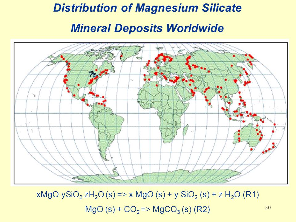 20 Distribution of Magnesium Silicate Mineral Deposits Worldwide xMgO.ySiO 2.zH 2 O (s) => x MgO (s) + y SiO 2 (s) + z H 2 O (R1) MgO (s) + CO 2 => MgCO 3 (s) (R2)