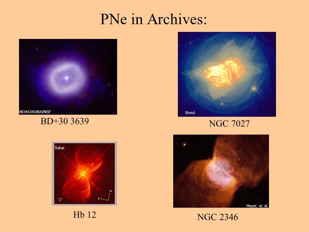 BD+30 3639 NGC 7027 Hb 12 PNe in Archives: NGC 2346 Heyer, et. al. Bond Sahai NOAO/AURA/NSF