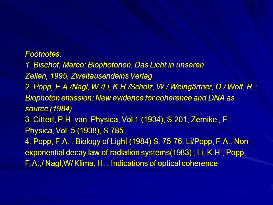 Footnotes: Footnotes: 1. Bischof, Marco: Biophotonen.