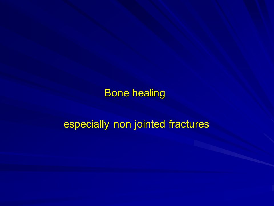 Bone healing Bone healing especially non jointed fractures especially non jointed fractures