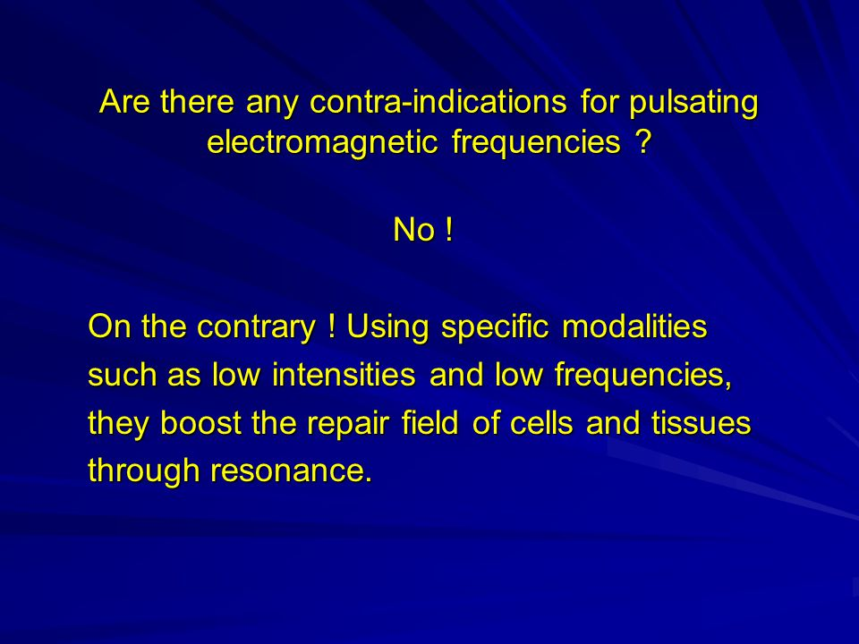 Are there any contra-indications for pulsating electromagnetic frequencies .