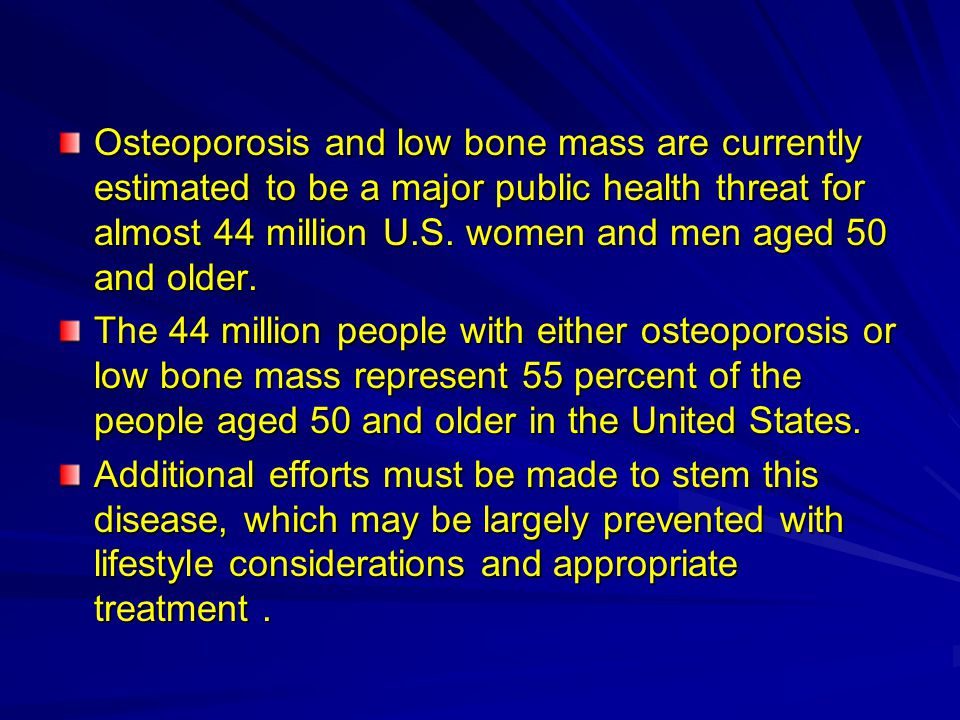 Osteoporosis and low bone mass are currently estimated to be a major public health threat for almost 44 million U.S.