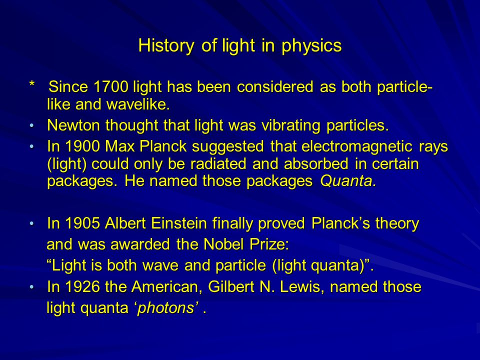 History of light in physics * Since 1700 light has been considered as both particle- like and wavelike.