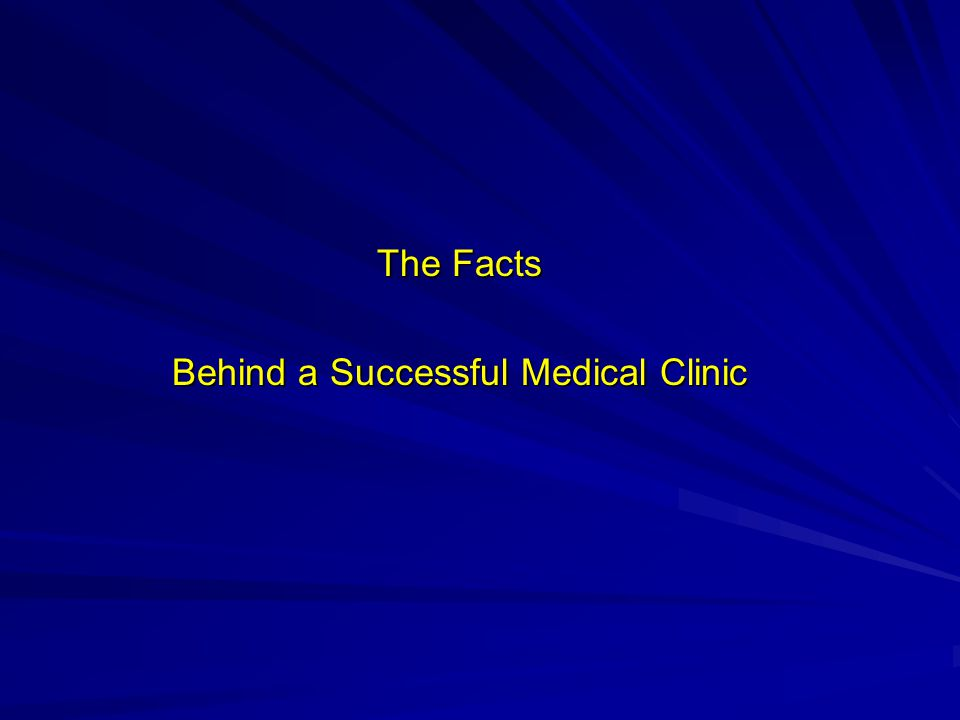 The Facts The Facts Behind a Successful Medical Clinic Behind a Successful Medical Clinic
