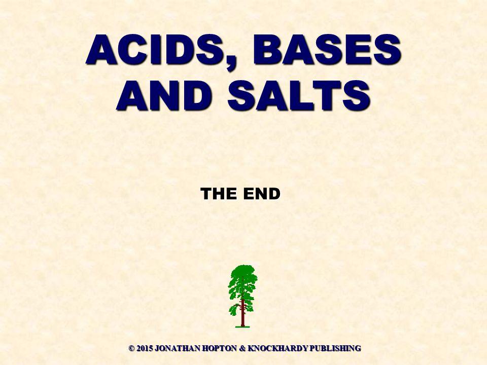 © 2015 JONATHAN HOPTON & KNOCKHARDY PUBLISHING THE END ACIDS, BASES AND SALTS