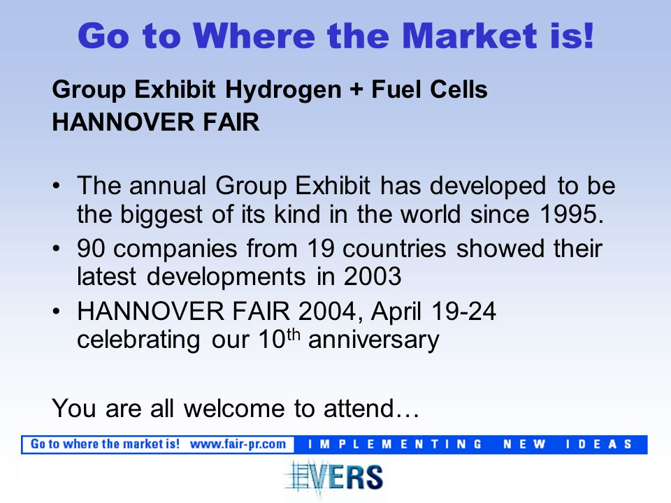 Group Exhibit Hydrogen + Fuel Cells HANNOVER FAIR The annual Group Exhibit has developed to be the biggest of its kind in the world since 1995.