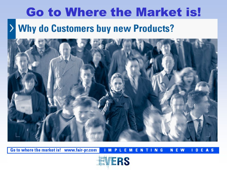 Go to Where the Market is.