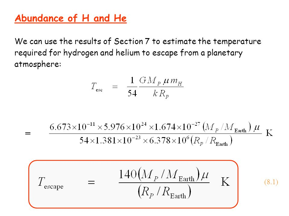 Abundance of H and He We can use the results of Section 7 to estimate the temperature required for hydrogen and helium to escape from a planetary atmo
