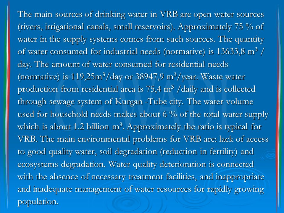 The main sources of drinking water in VRB are open water sources (rivers, irrigational canals, small reservoirs). Approximately 75 % of water in the s