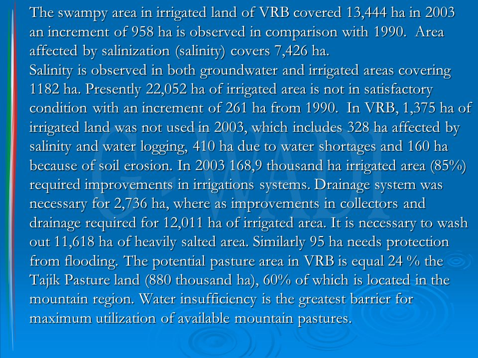 The swampy area in irrigated land of VRB covered 13,444 ha in 2003 an increment of 958 ha is observed in comparison with 1990. Area affected by salini