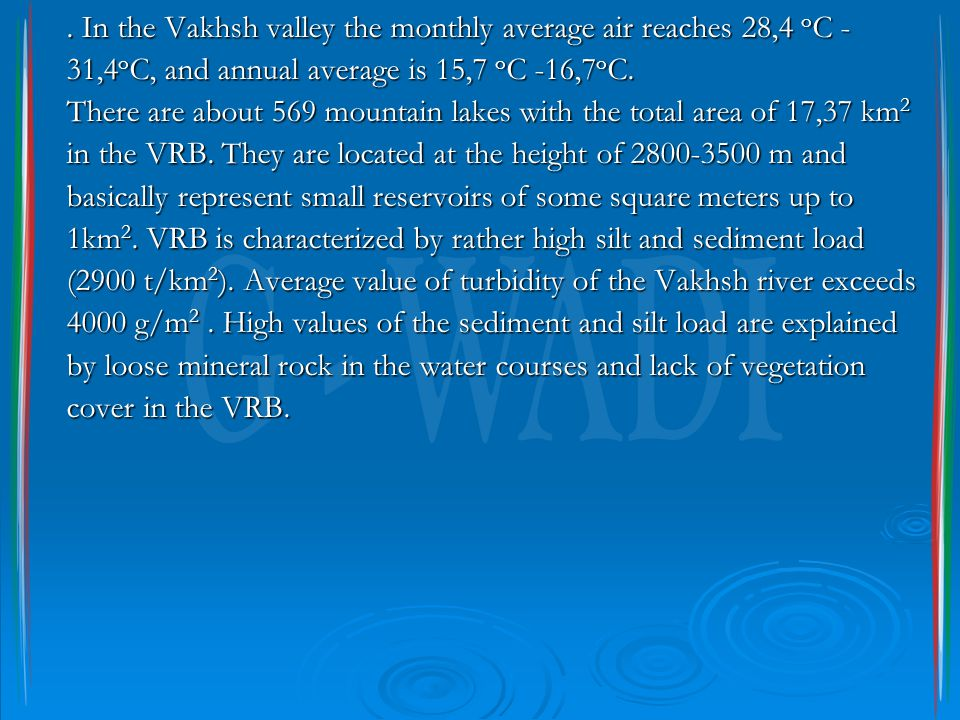 . In the Vakhsh valley the monthly average air reaches 28,4 о С - 31,4 о С, and annual average is 15,7 о С -16,7 о С. There are about 569 mountain lak