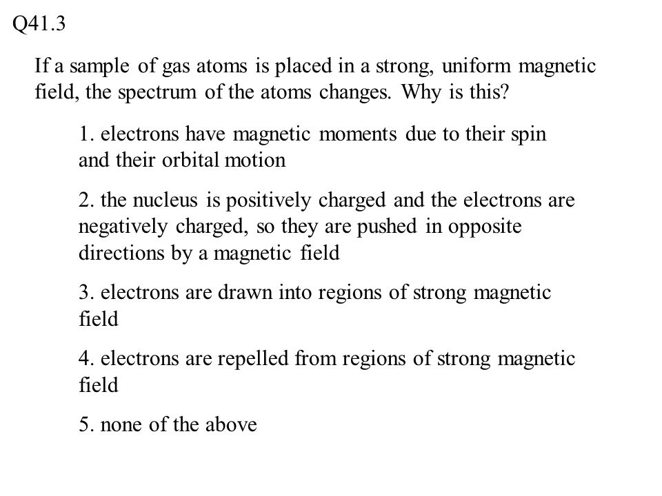 If a sample of gas atoms is placed in a strong, uniform magnetic field, the spectrum of the atoms changes.
