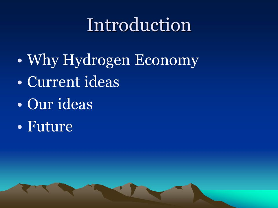 Introduction Why Hydrogen Economy Current ideas Our ideas Future