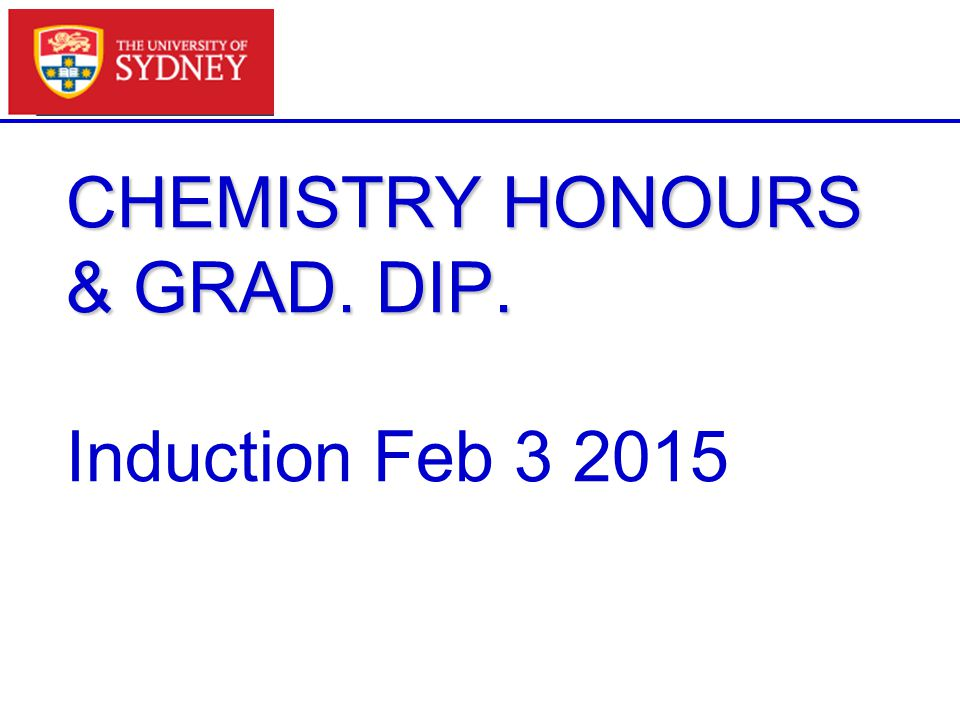 CHEMISTRY HONOURS & GRAD. DIP. CHEMISTRY HONOURS & GRAD. DIP. Induction Feb 3 2015