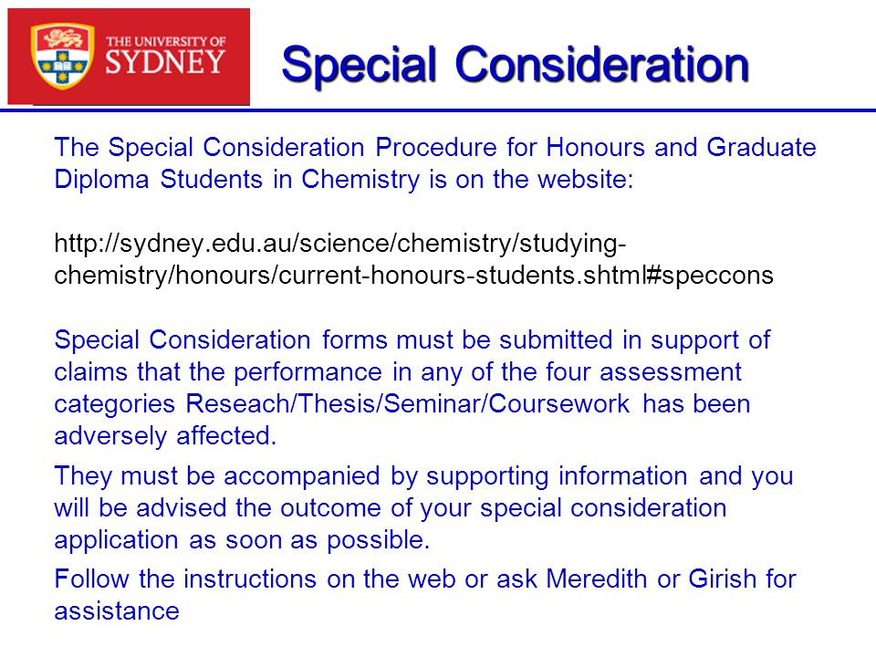 Special Consideration The Special Consideration Procedure for Honours and Graduate Diploma Students in Chemistry is on the website: http://sydney.edu.