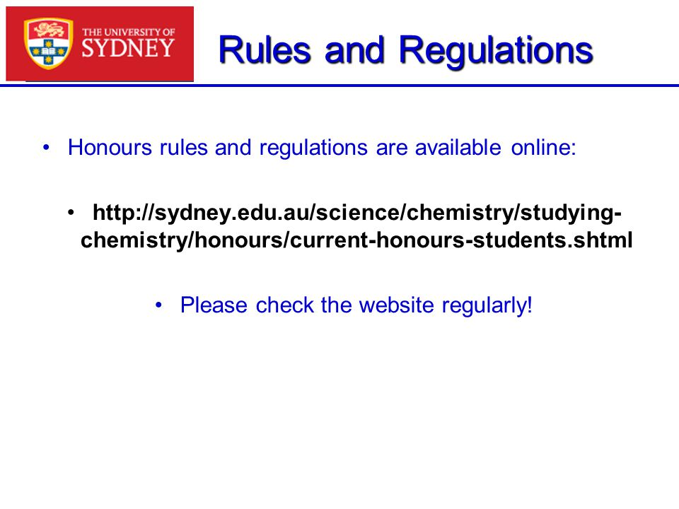 Rules and Regulations Honours rules and regulations are available online: http://sydney.edu.au/science/chemistry/studying- chemistry/honours/current-h