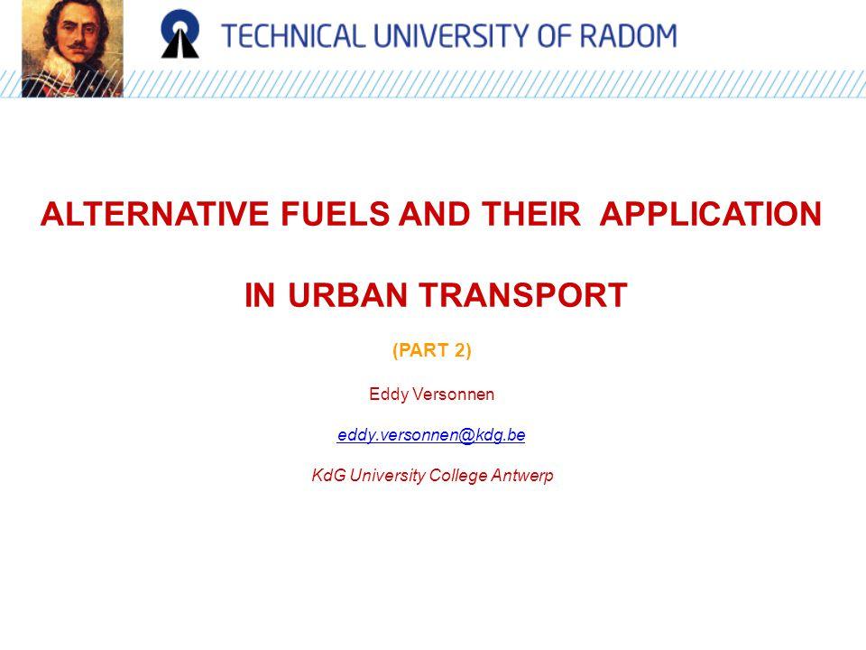 ALTERNATIVE FUELS AND THEIR APPLICATION IN URBAN TRANSPORT (PART 2) Eddy Versonnen eddy.versonnen@kdg.be KdG University College Antwerp