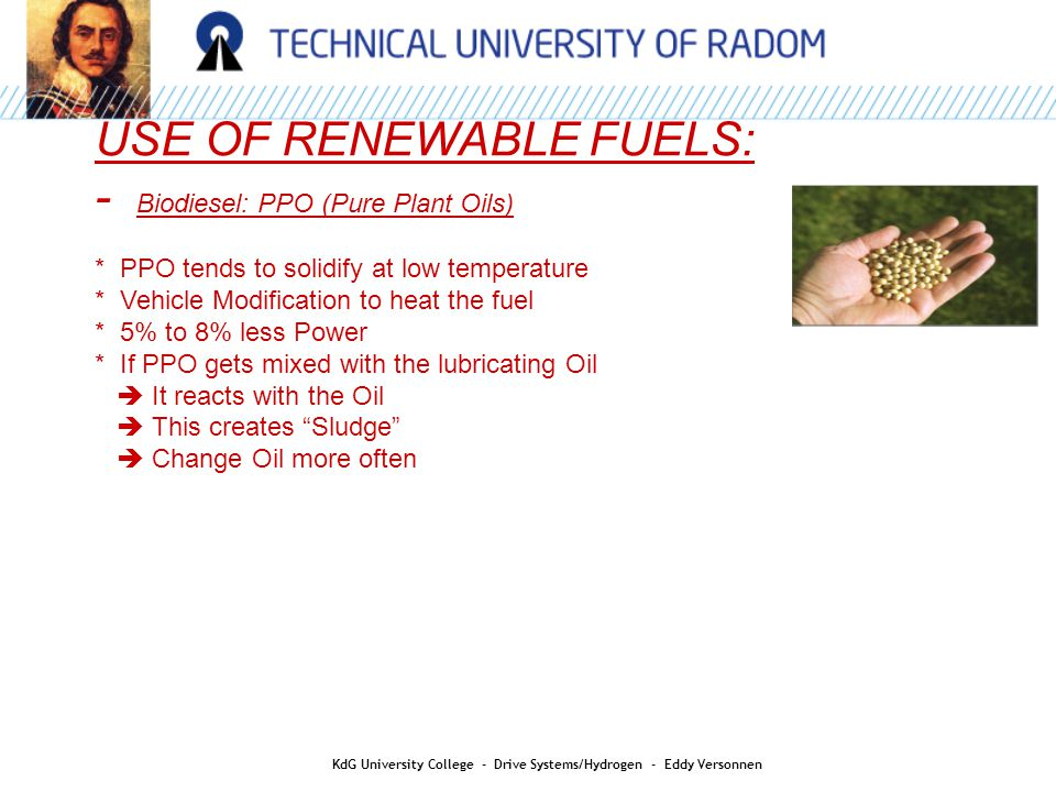 USE OF RENEWABLE FUELS: - Biodiesel: PPO (Pure Plant Oils) * PPO tends to solidify at low temperature * Vehicle Modification to heat the fuel * 5% to