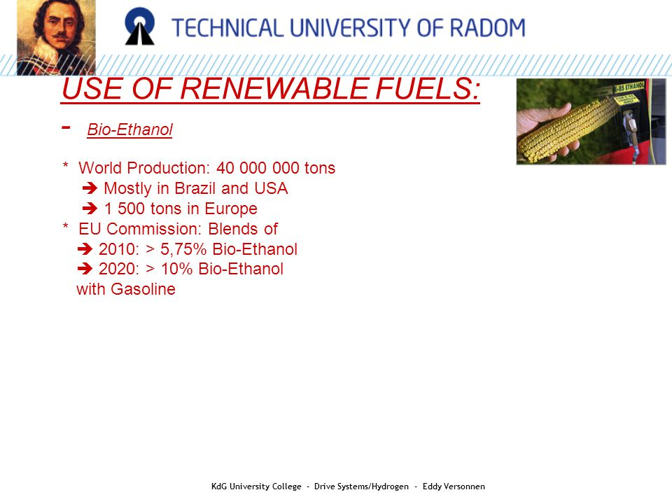 USE OF RENEWABLE FUELS: - Bio-Ethanol * World Production: 40 000 000 tons  Mostly in Brazil and USA  1 500 tons in Europe * EU Commission: Blends of
