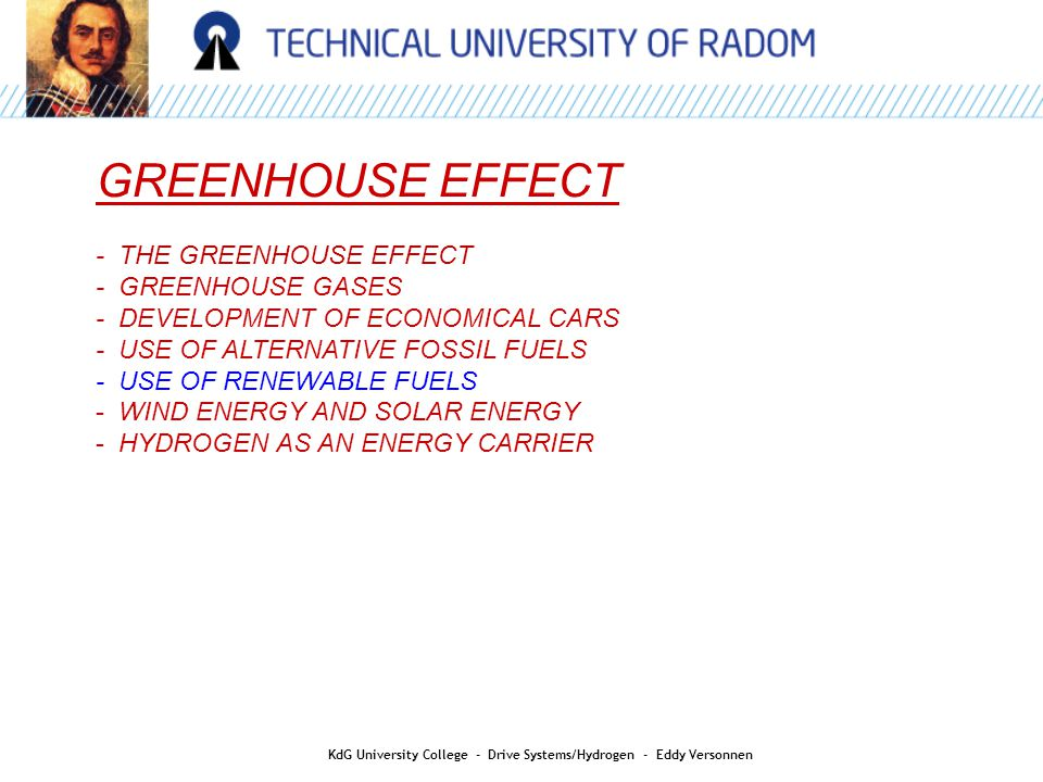 HYDROGEN AS AN ENERGY CARRIER: KdG University College - Drive Systems/Hydrogen - Eddy Versonnen Potential of Internal Combustion Engines running on Hydrogen More powerful than Internal Combustion Engines running on gasoline Higher efficiency than Diesel engines The most stringent emission standards achievable, without complicated after treatment of the exhaust gasses Flex-fuel is possible Reduced costs Well known technology Adaptation of existing Internal Combustion Engines for Hydrogen