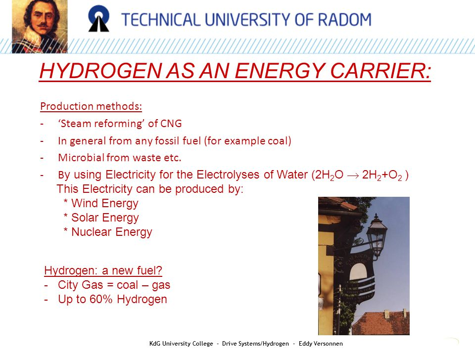 HYDROGEN AS AN ENERGY CARRIER: KdG University College - Drive Systems/Hydrogen - Eddy Versonnen Production methods: -'Steam reforming' of CNG -In gene