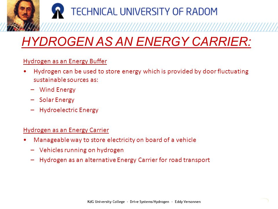 HYDROGEN AS AN ENERGY CARRIER: KdG University College - Drive Systems/Hydrogen - Eddy Versonnen Hydrogen as an Energy Buffer Hydrogen can be used to s