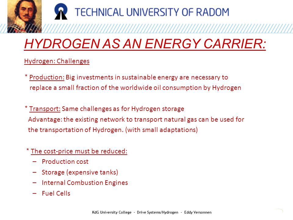 HYDROGEN AS AN ENERGY CARRIER: KdG University College - Drive Systems/Hydrogen - Eddy Versonnen Hydrogen: Challenges * Production: Big investments in