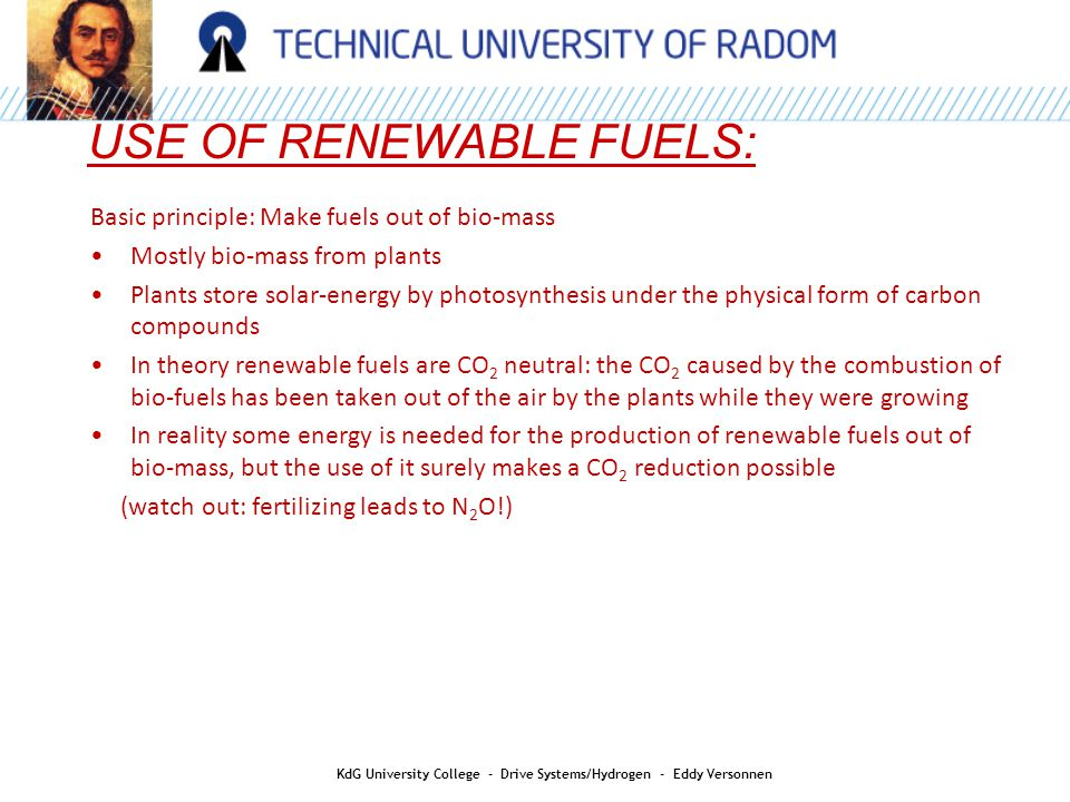 KdG University College - Drive Systems/Hydrogen - Eddy Versonnen USE OF RENEWABLE FUELS: Renewable fuels (wood) are the first fuels used by men.