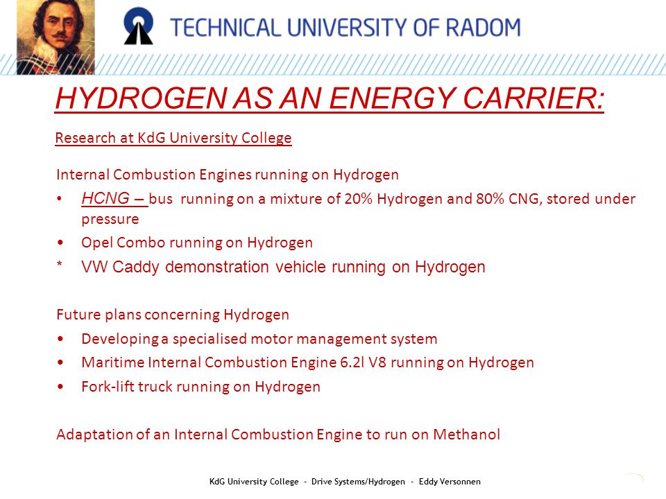 HYDROGEN AS AN ENERGY CARRIER: KdG University College - Drive Systems/Hydrogen - Eddy Versonnen Research at KdG University College Internal Combustion