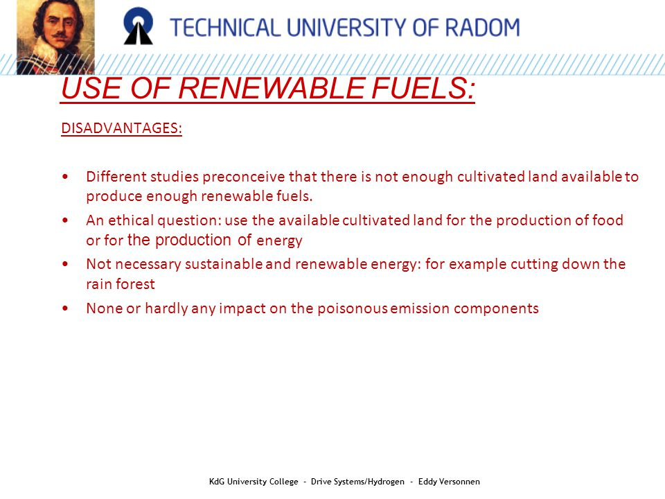 HYDROGEN AS AN ENERGY CARRIER: KdG University College - Drive Systems/Hydrogen - Eddy Versonnen Hydrogen: Challenges * Production: Big investments in sustainable energy are necessary to replace a small fraction of the worldwide oil consumption by Hydrogen * Transport: Same challenges as for Hydrogen storage Advantage: the existing network to transport natural gas can be used for the transportation of Hydrogen.