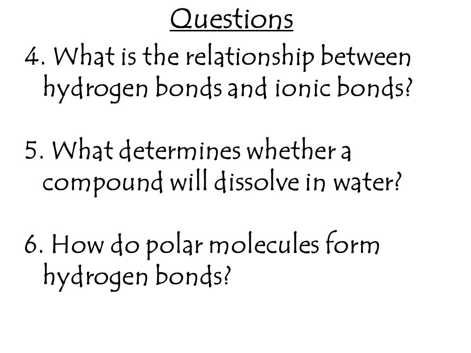 Questions Many other unique properties of water are due to the hydrogen bonds.