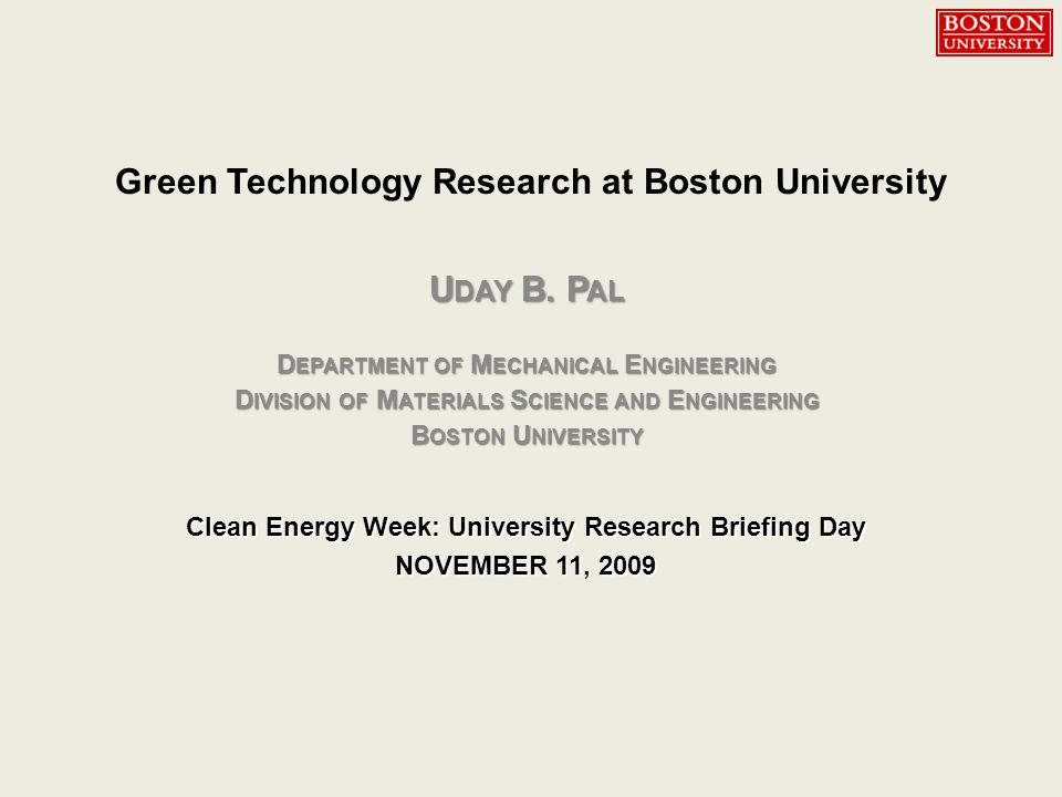 U DAY B. P AL D EPARTMENT OF M ECHANICAL E NGINEERING D IVISION OF M ATERIALS S CIENCE AND E NGINEERING B OSTON U NIVERSITY Clean Energy Week: Univers